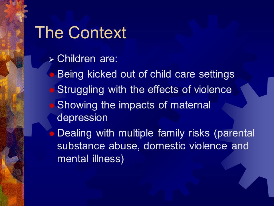 The Context Children are: Being kicked out of child care settings