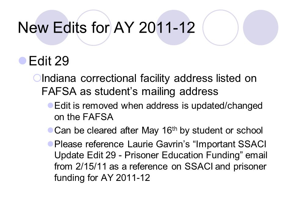 New Edits for AY 2011-12 Edit 29. Indiana correctional facility address listed on FAFSA as student's mailing address.