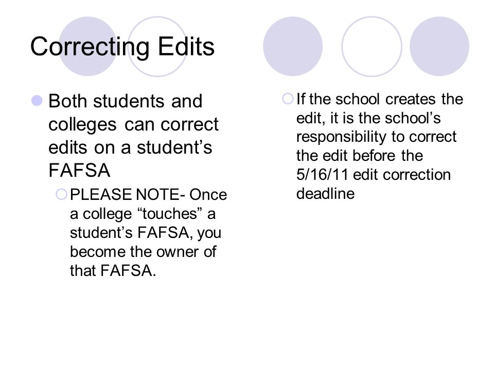Correcting Edits Both students and colleges can correct edits on a student's FAFSA.