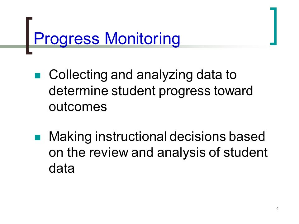 Progress Monitoring Collecting and analyzing data to determine student progress toward outcomes.