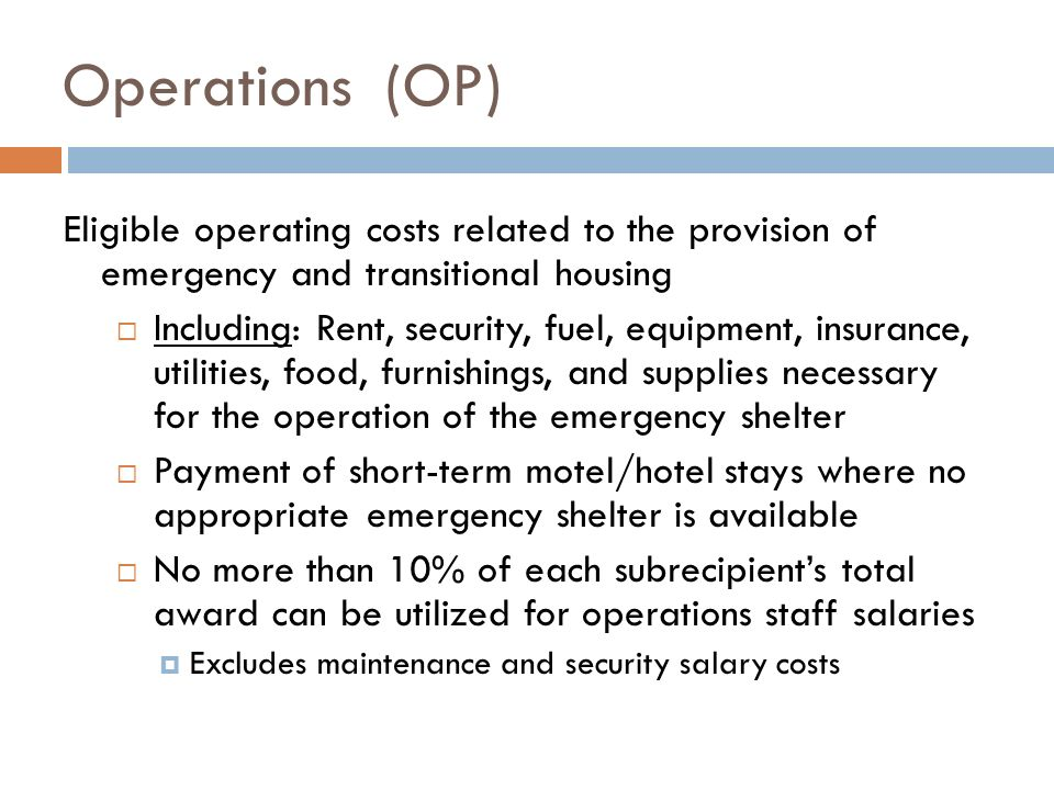 Operations (OP) Eligible operating costs related to the provision of emergency and transitional housing.