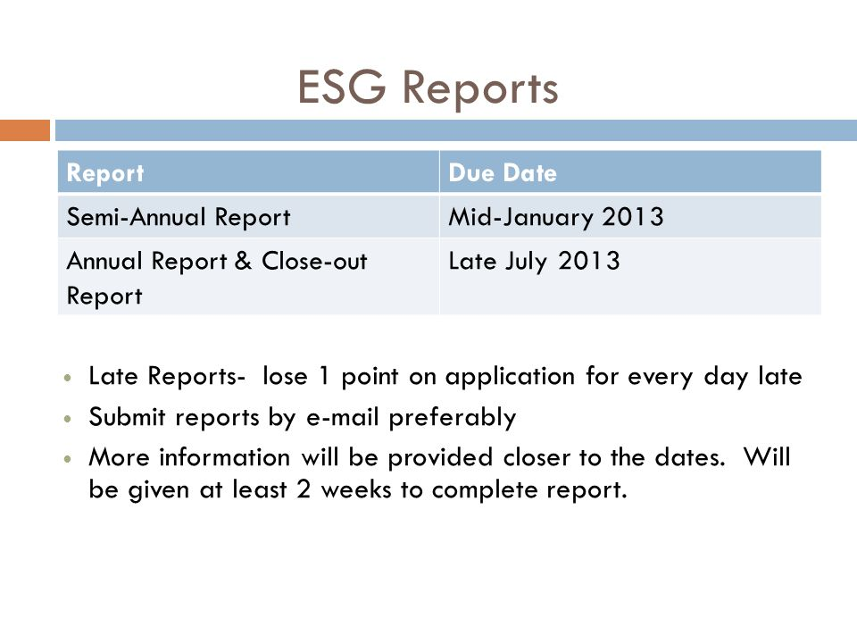 ESG Reports Report. Due Date. Semi-Annual Report. Mid-January 2013. Annual Report & Close-out Report.