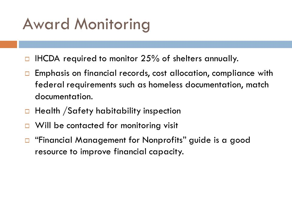 Award Monitoring IHCDA required to monitor 25% of shelters annually.