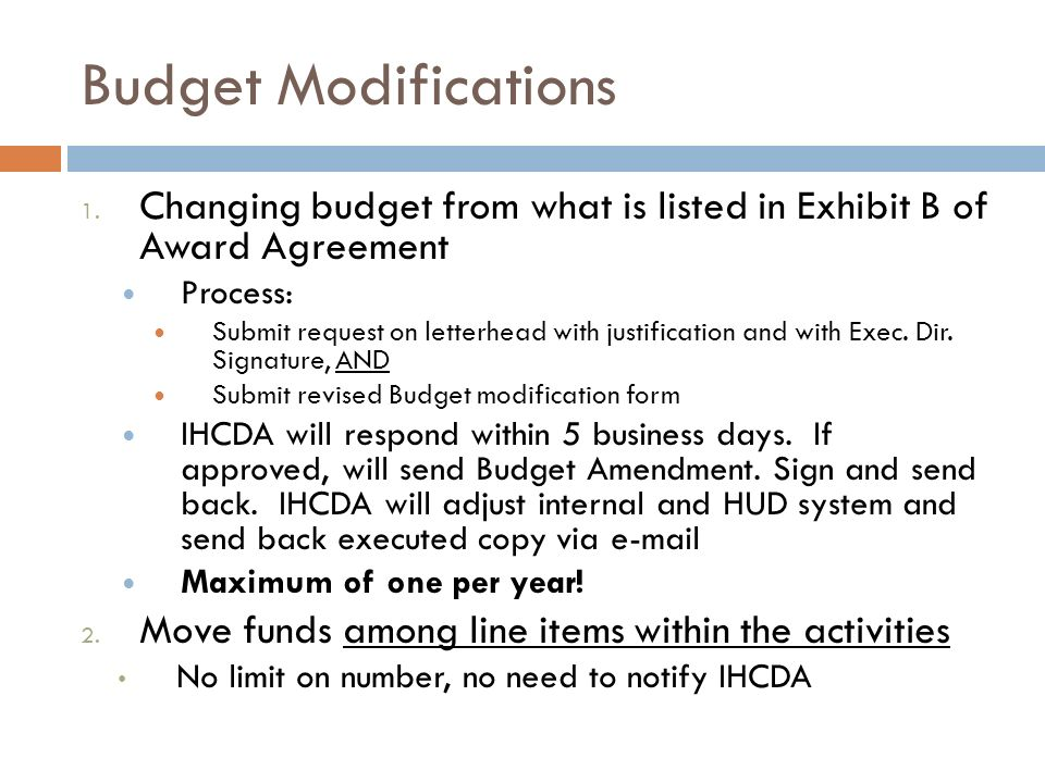 Budget Modifications Changing budget from what is listed in Exhibit B of Award Agreement. Process: