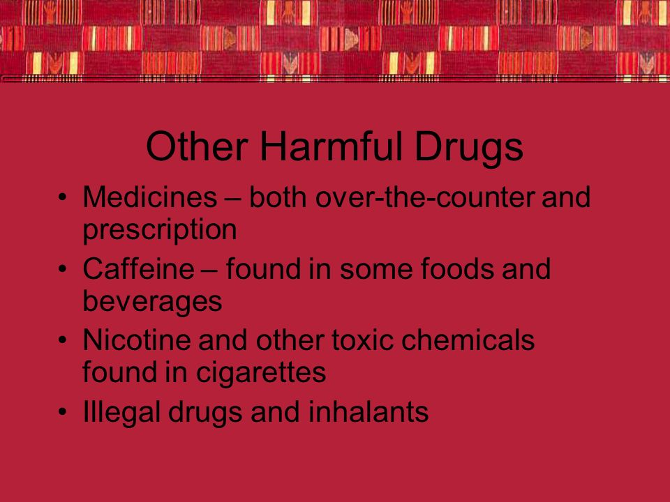 Other Harmful Drugs Medicines – both over-the-counter and prescription