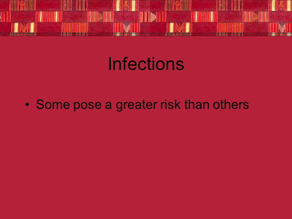 Infections Some pose a greater risk than others