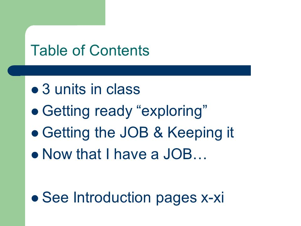 Table of Contents 3 units in class. Getting ready exploring Getting the JOB & Keeping it. Now that I have a JOB…