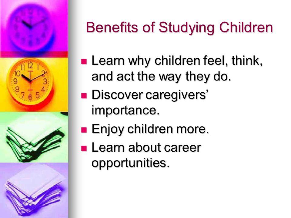 Benefits of Studying Children