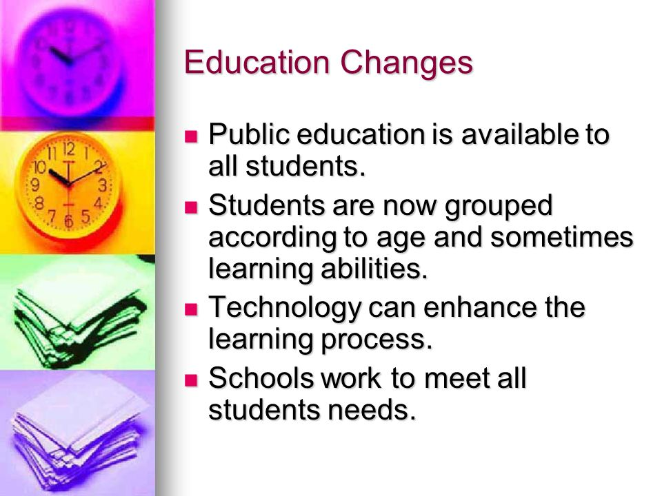 Education Changes Public education is available to all students.