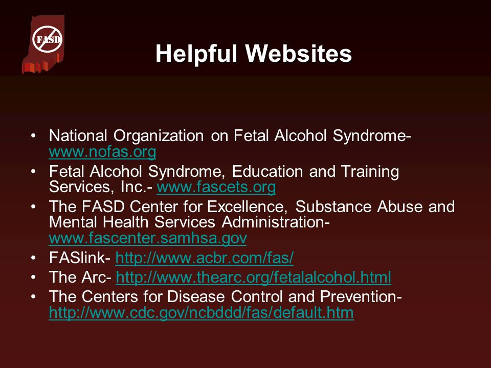 FASD Helpful Websites. National Organization on Fetal Alcohol Syndrome- www.nofas.org.