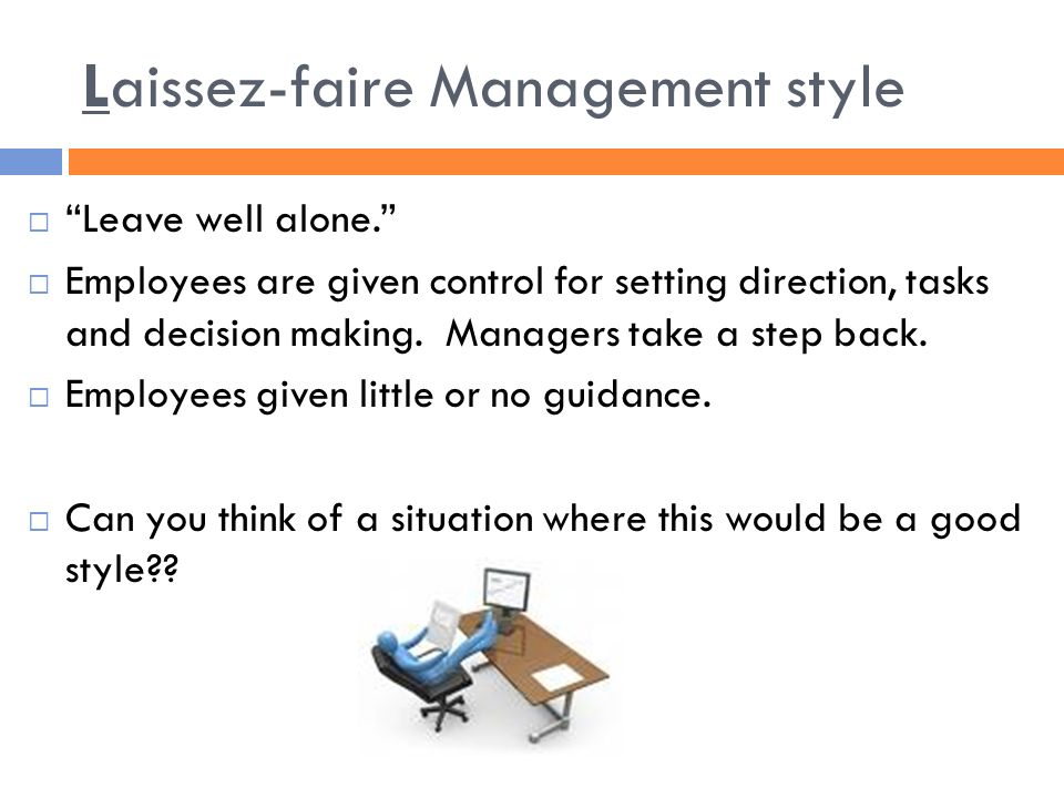 laissez faire management styles When would the laissez- faire style of management be most effective in a business environment management styles explained 11.
