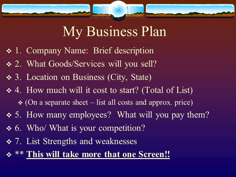 My Business Plan 1. Company Name: Brief description