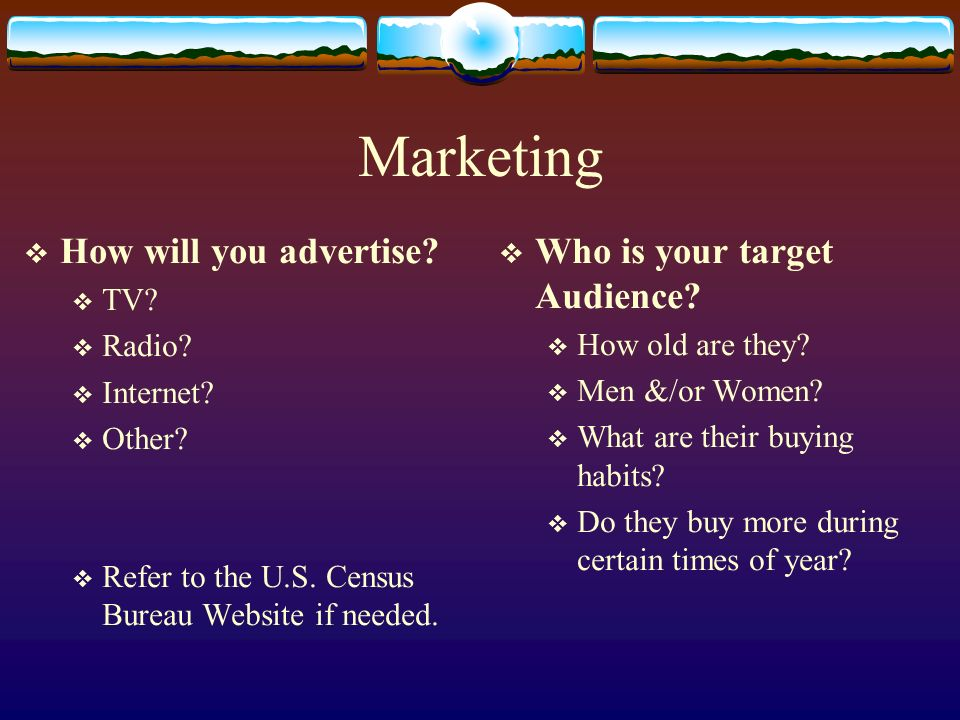 Marketing How will you advertise Who is your target Audience TV