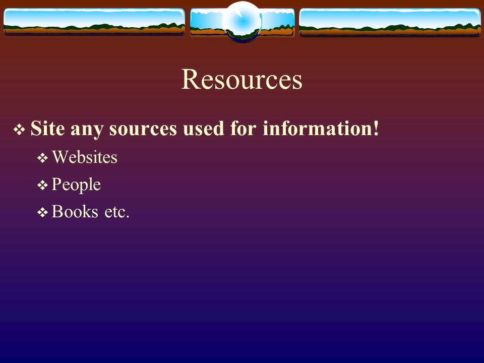 Resources Site any sources used for information! Websites People