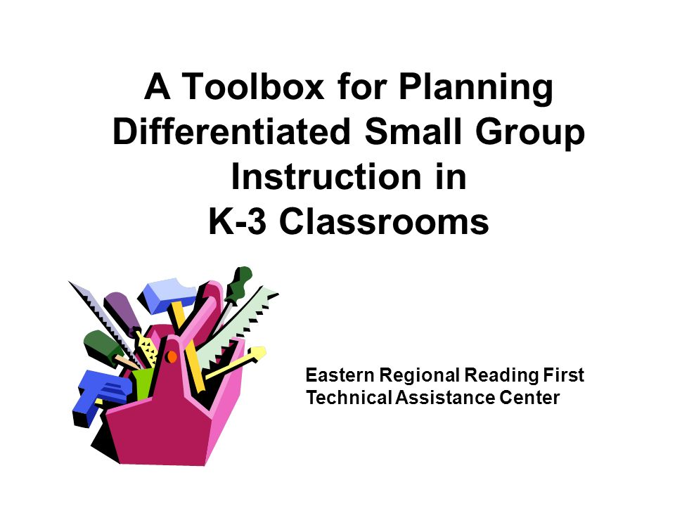 A Toolbox for Planning Differentiated Small Group Instruction in K-3 Classrooms