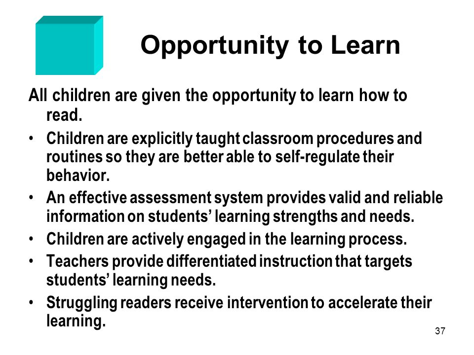 Opportunity to Learn All children are given the opportunity to learn how to read.