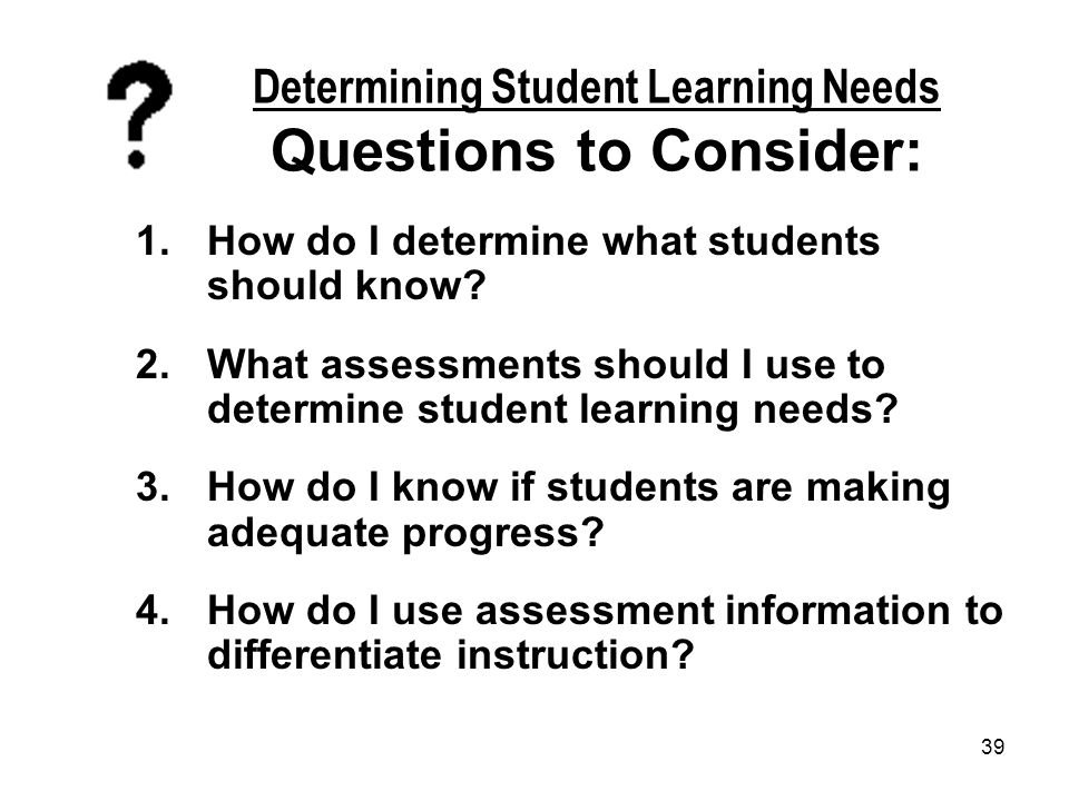 Determining Student Learning Needs Questions to Consider: