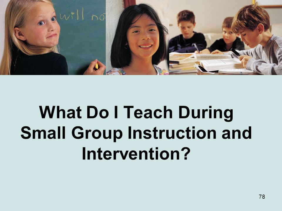 What Do I Teach During Small Group Instruction and Intervention