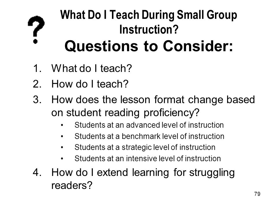 What Do I Teach During Small Group Instruction Questions to Consider: