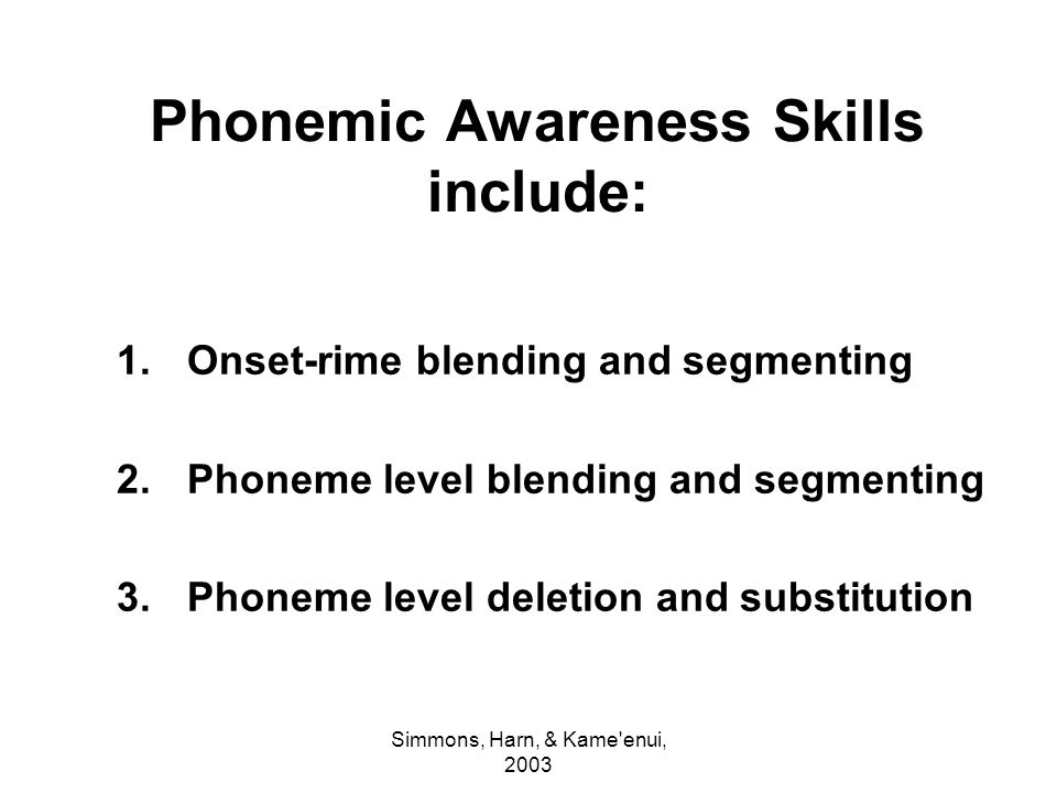 Phonemic Awareness Skills include: