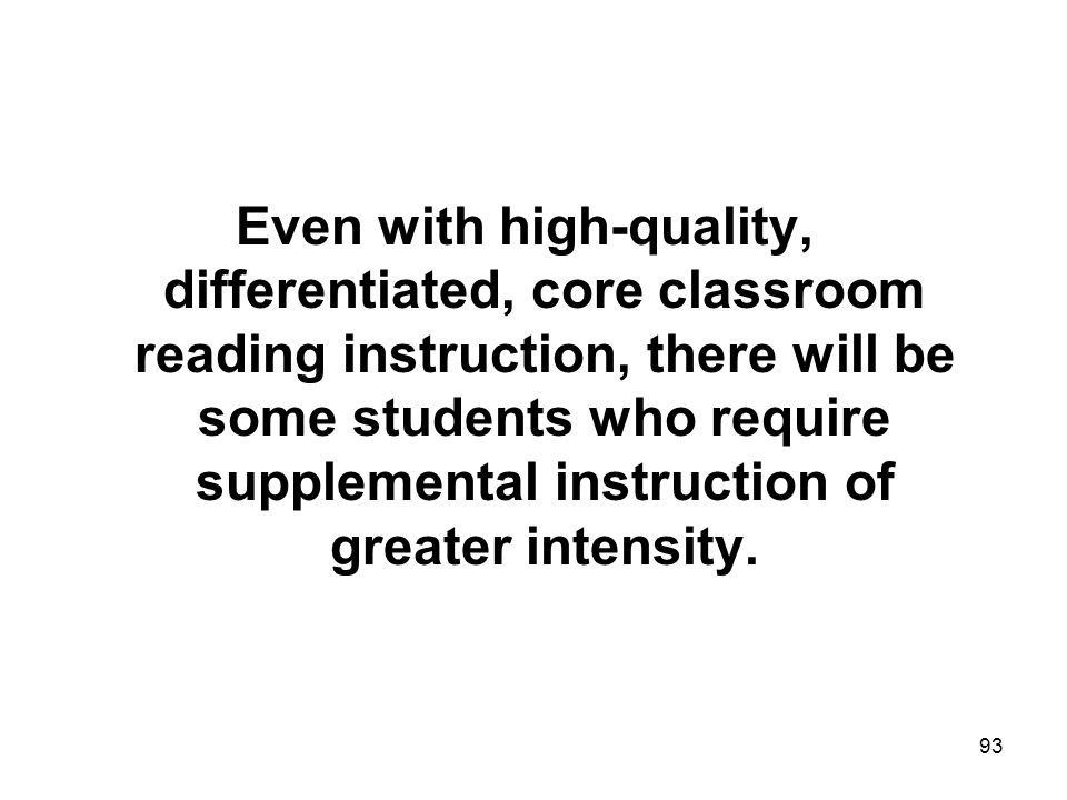 Even with high-quality, differentiated, core classroom reading instruction, there will be some students who require supplemental instruction of greater intensity.
