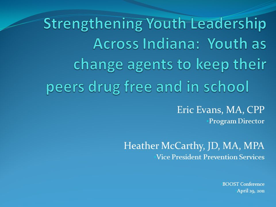 Strengthening Youth Leadership Across Indiana: Youth as change agents to keep their peers drug free and in school