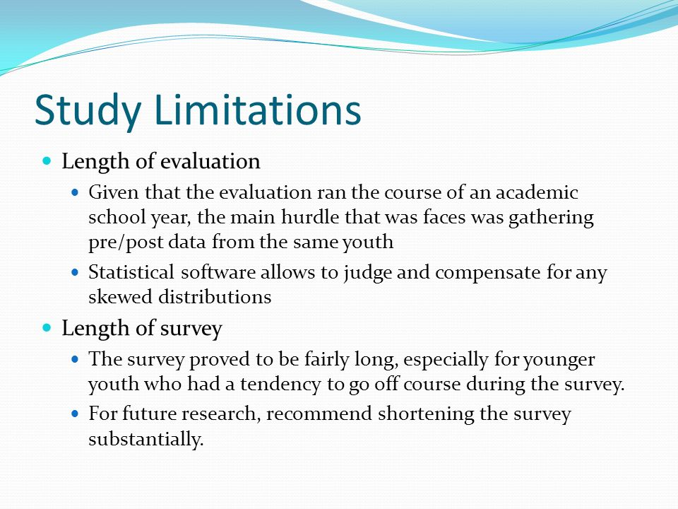 Study Limitations Length of evaluation Length of survey