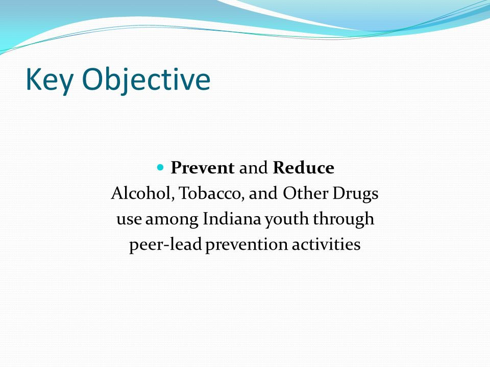 Key Objective Prevent and Reduce Alcohol, Tobacco, and Other Drugs
