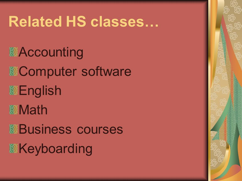 Related HS classes… Accounting Computer software English Math