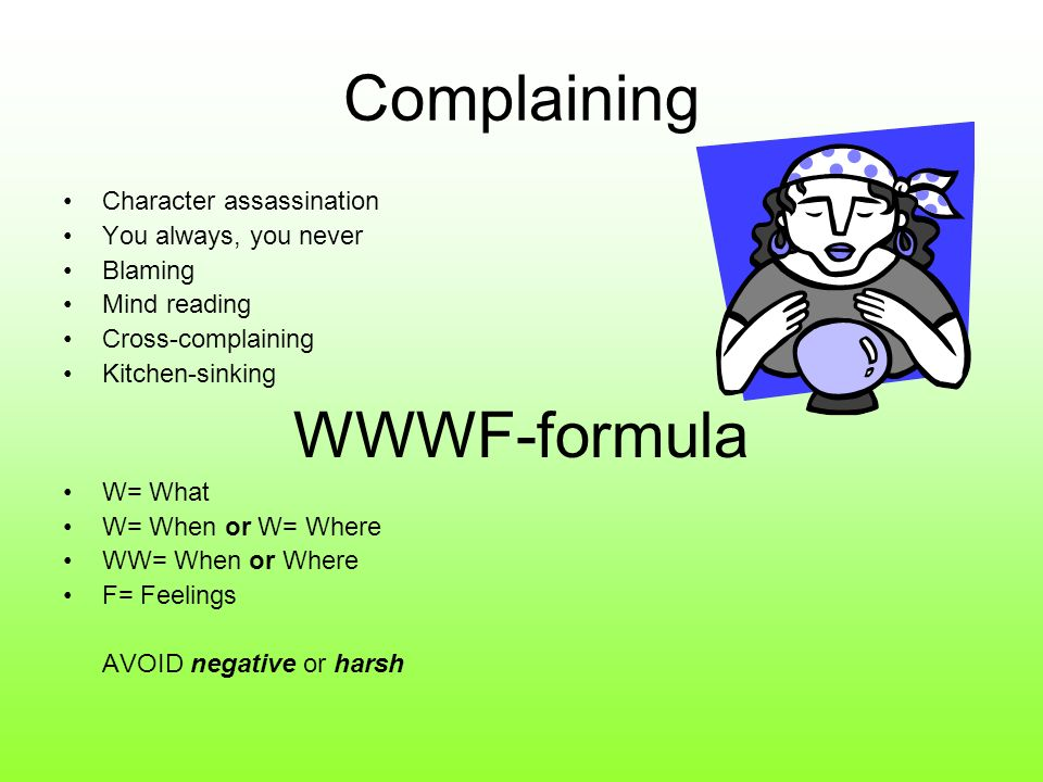 Complaining WWWF-formula Character assassination You always, you never