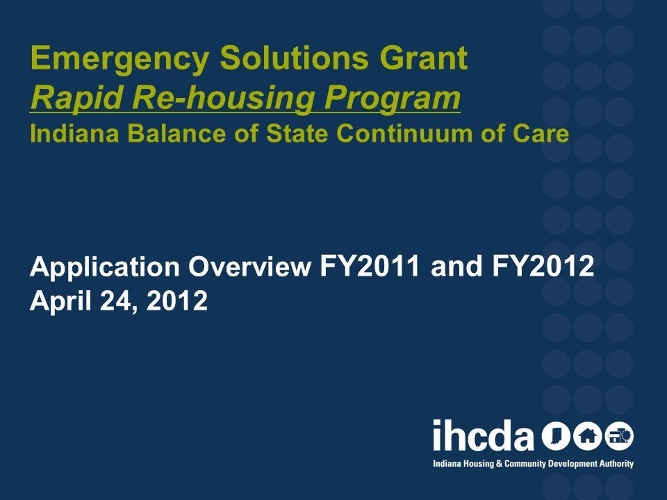 Emergency Solutions Grant Rapid Re-housing Program Indiana Balance of State Continuum of Care Application Overview FY2011 and FY2012 April 24, 2012