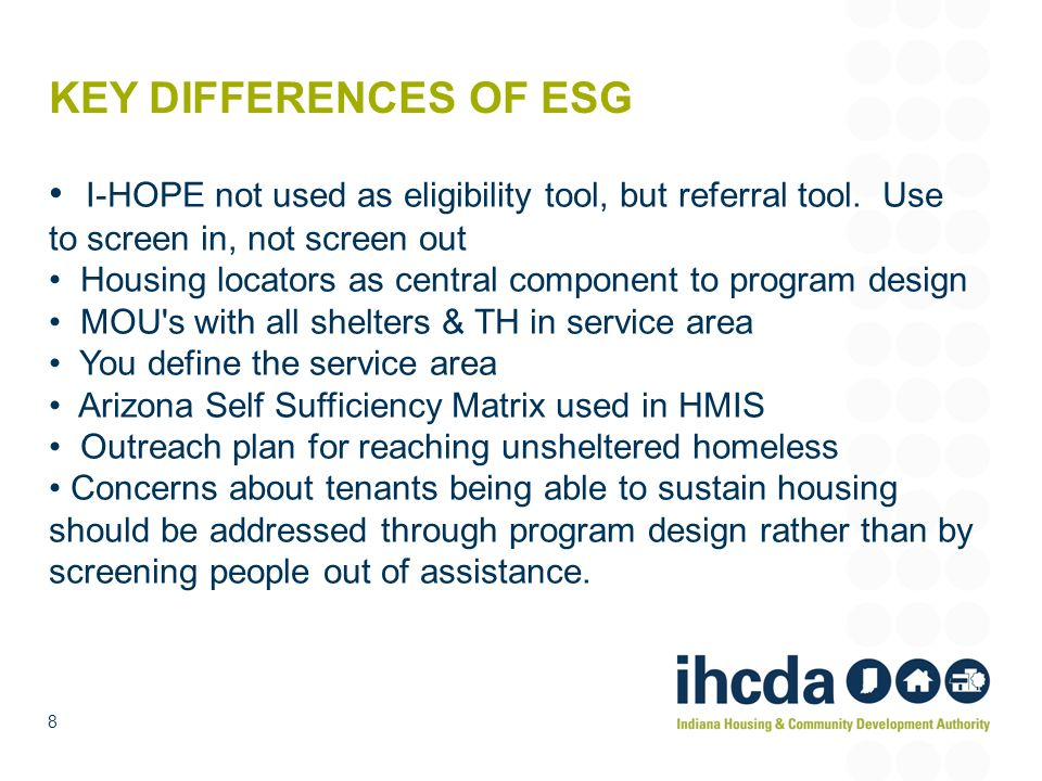 KEY DIFFERENCES OF ESG I-HOPE not used as eligibility tool, but referral tool. Use to screen in, not screen out.