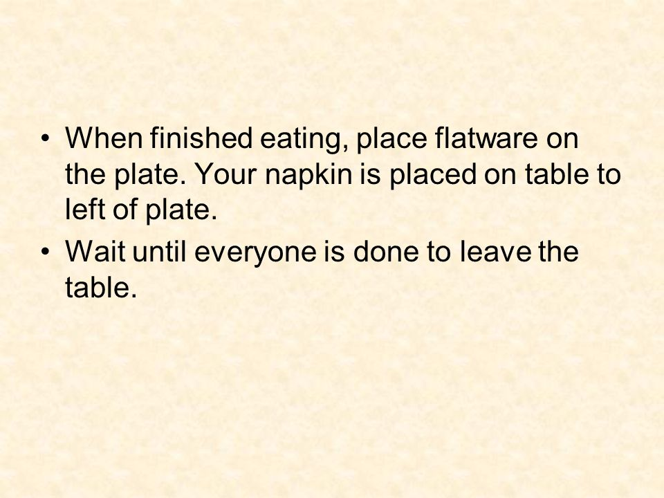 When finished eating, place flatware on the plate