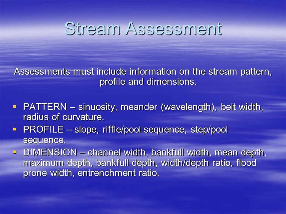 Stream Assessment Assessments must include information on the stream pattern, profile and dimensions.
