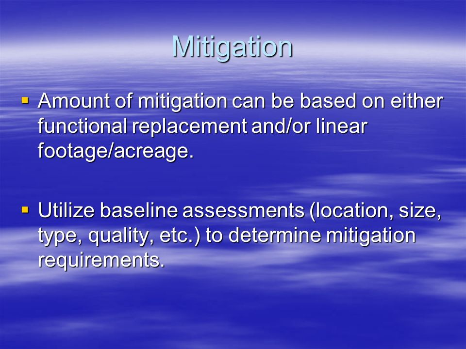 Mitigation Amount of mitigation can be based on either functional replacement and/or linear footage/acreage.