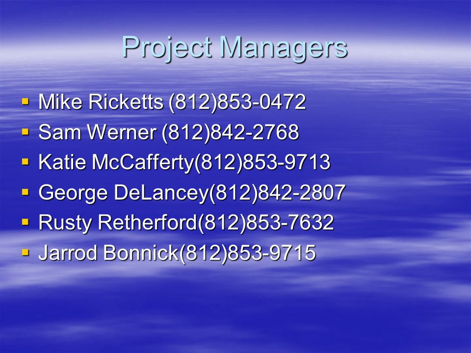 Project Managers Mike Ricketts (812)853-0472 Sam Werner (812)842-2768