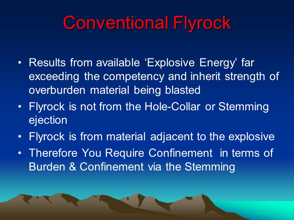 Conventional Flyrock Results from available 'Explosive Energy' far exceeding the competency and inherit strength of overburden material being blasted.
