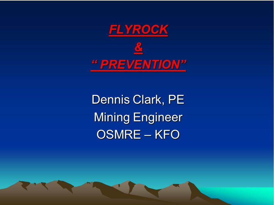 FLYROCK & PREVENTION Dennis Clark, PE Mining Engineer OSMRE – KFO