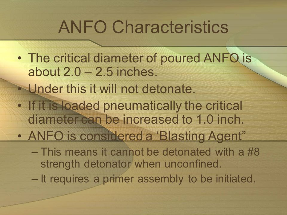 ANFO Characteristics The critical diameter of poured ANFO is about 2.0 – 2.5 inches. Under this it will not detonate.