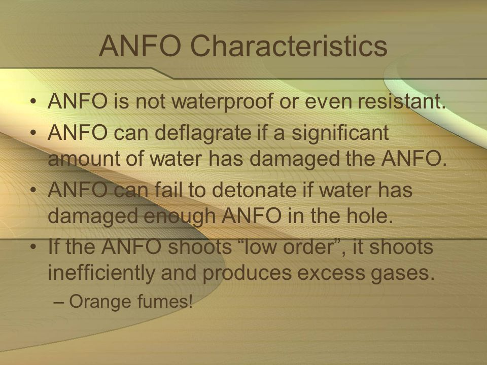 ANFO Characteristics ANFO is not waterproof or even resistant.