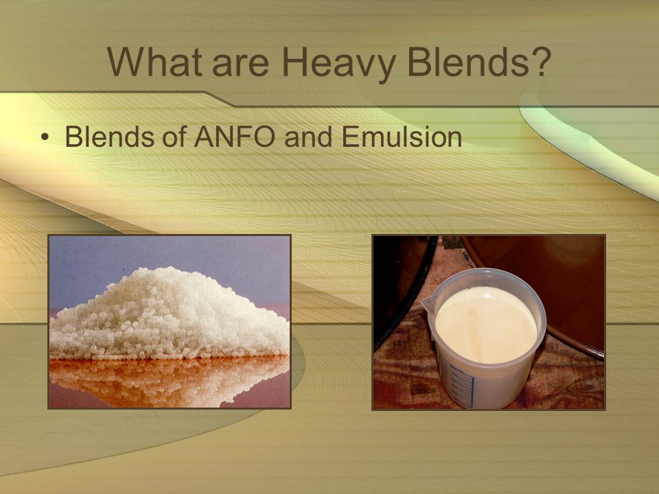 What are Heavy Blends Blends of ANFO and Emulsion