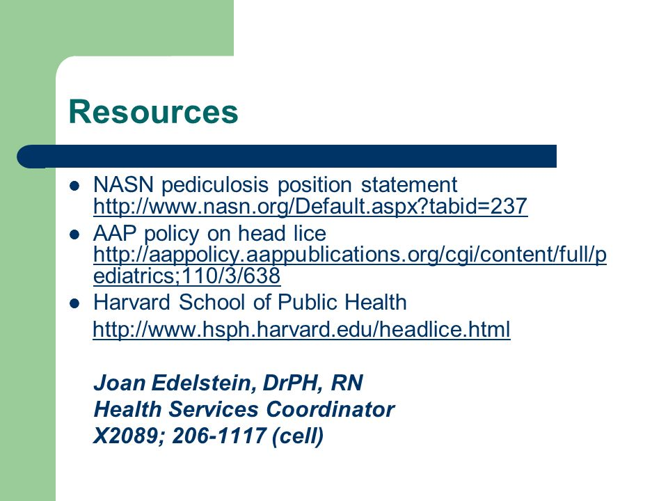 Resources NASN pediculosis position statement http://www.nasn.org/Default.aspx tabid=237.