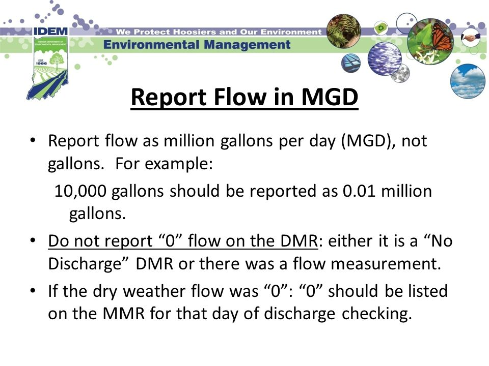 Report Flow in MGD Report flow as million gallons per day (MGD), not gallons. For example: