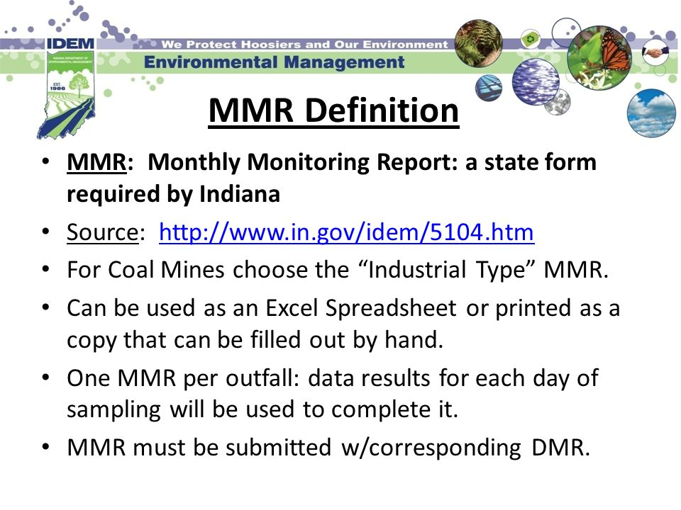 MMR Definition MMR: Monthly Monitoring Report: a state form required by Indiana. Source: http://www.in.gov/idem/5104.htm.