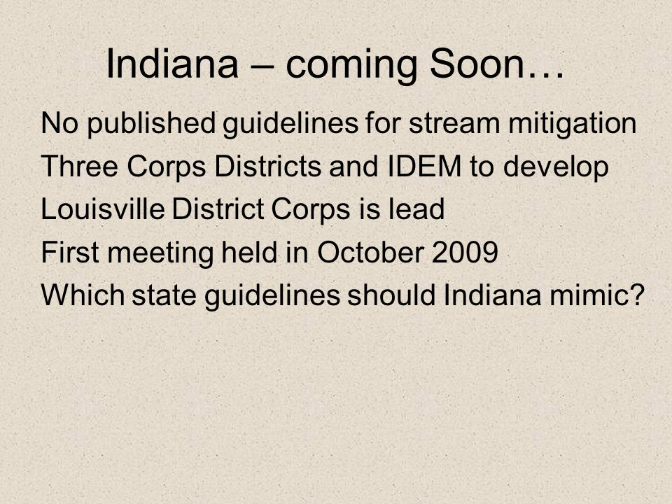 Indiana – coming Soon… No published guidelines for stream mitigation