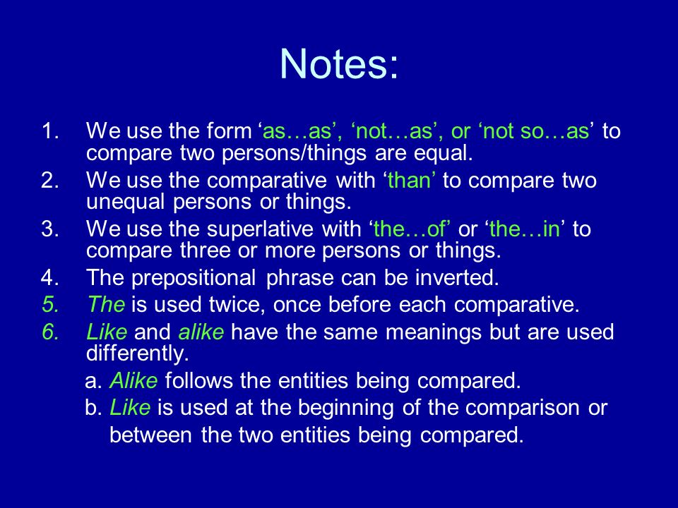 Notes: We use the form 'as…as', 'not…as', or 'not so…as' to compare two persons/things are equal.