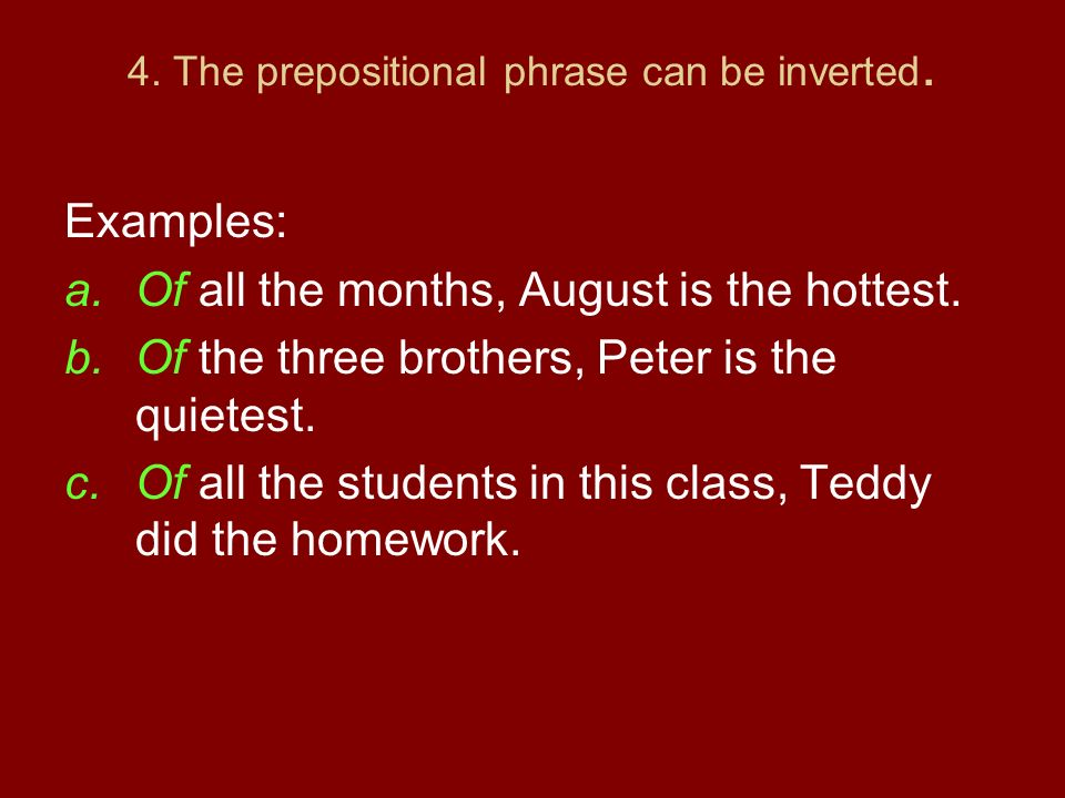 4. The prepositional phrase can be inverted.