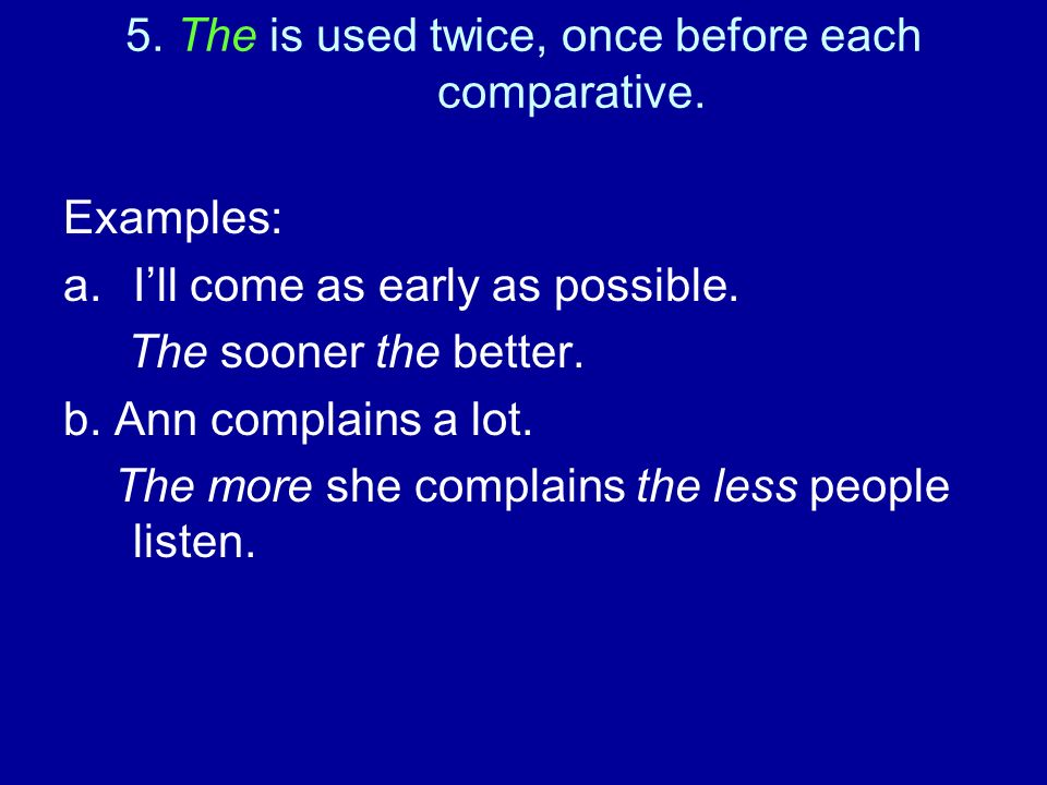 5. The is used twice, once before each comparative.