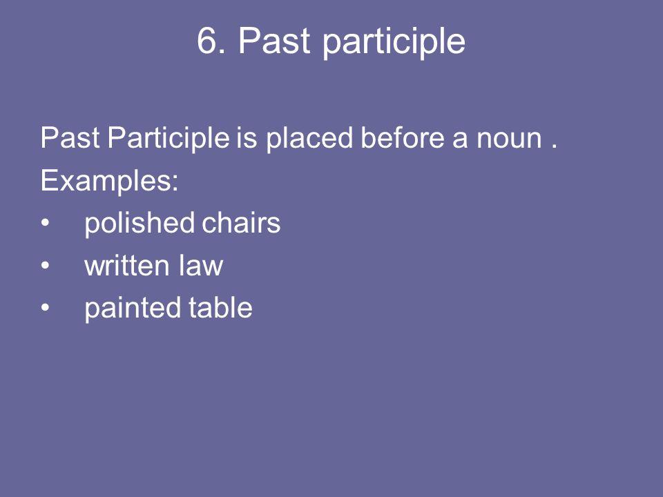 6. Past participle Past Participle is placed before a noun . Examples:
