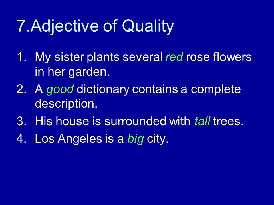 7.Adjective of Quality My sister plants several red rose flowers in her garden. A good dictionary contains a complete description.